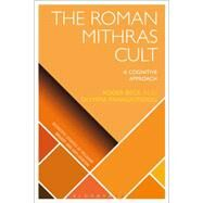 Roman Mithras Cult A Cognitive Approach by Panagiotidou, Olympia; Beck, Roger; Wiebe, Donald; Martin, Luther H.; McCorkle, William W., 9781472567413