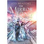 The Mirror King by Meadows, Jodi, 9780062317414
