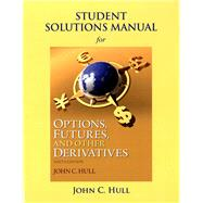 Student Solutions Manual for Options, Futures, and Other Derivatives by Hull, John C., 9780133457414