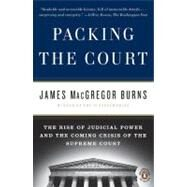 Packing the Court : The Rise of Judicial Power and the Coming Crisis of the Supreme Court by Burns, James MacGregor (Author), 9780143117414