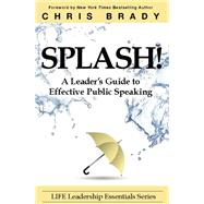 Splash: A Leader's Guide to Effective Public Speaking by Brady, Chris, 9780991347414