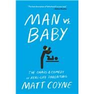 Man vs. Baby The Chaos and Comedy of Real-Life Parenting by Coyne, Matt, 9781501187414