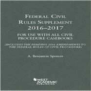 Federal Civil Rules Supplement 2016-2017 by Spencer, A., 9781634607414