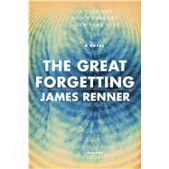 The Great Forgetting A Novel by Renner, James, 9781250097415