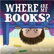 Where Are My Books? by Ohi, Debbie Ridpath; Ohi, Debbie Ridpath, 9781442467415