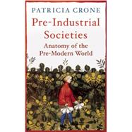 Pre-Industrial Societies Anatomy of the Pre-Modern World by Crone, Patricia, 9781780747415