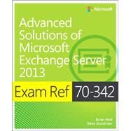 Exam Ref 70-342 Advanced Solutions of Microsoft Exchange Server 2013 (MCSE) by Reid, Brian; Goodman, Steve, 9780735697416