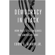 Democracy in Black by GLAUDE, JR., EDDIE S., 9780804137416