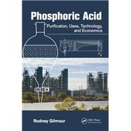 Phosphoric Acid: Purification, Uses, Technology, and Economics by Gilmour; Rodney, 9781138077416