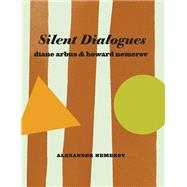 Silent Dialogues by Nemerov, Alexander; Arbus, Diane; Nemerov, Howard (CON), 9781881337416
