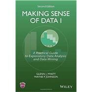 Making Sense of Data I by Myatt, Glenn J.; Johnson, Wayne P., 9781118407417