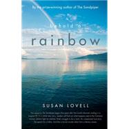 Behold a Rainbow by Lovell, Susan, 9780989287418