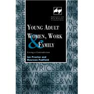 Young Adult Women, Work and Family: Living a Contradiction by Padfield,Maureen, 9781138987418