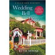 Wedding Bell Blues A Dixie Dew Mystery by Moose, Ruth, 9781250067418