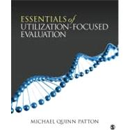 Essentials of Utilization-Focused Evaluation : A Primer by Michael Quinn Patton, 9781412977418