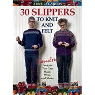 Arne & Carlos-30 Slippers to Knit & Felt Fabulous Projects You Can Make, Wear, and Share by Nerjordet, Arne; Zachrison, Carlos, 9781570767418