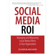 Social Media ROI : Managing and Measuring Social Media Efforts in Your Organization by Blanchard, Olivier, 9780789747419