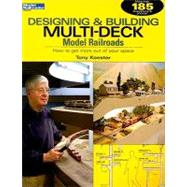 Designing and Building Multi-Deck Model Railroads : How to Get More Out of Your Space by Koester, Tony, 9780890247419