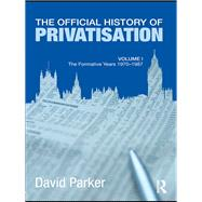 The Official History of Privatisation Vol. I: The formative years 1970-1987 by Parker; David, 9781138977419