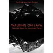 Walking on Lava by Dark Mountain Project; Du Cann, Charlotte; Hine, Dougald; Hunt, Nick; Kingsnorth, Paul, 9781603587419