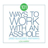 101 Ways to Work With an Asshole by Harry, Lou, 9781604337419