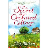 The Secret of Orchard Cottage by Brown, Alexandra, 9780007597420