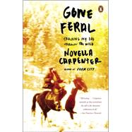 Gone Feral: Tracking My Dad Through the Wild by Carpenter, Novella, 9780143127420