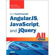 AngularJS, JavaScript, and jQuery All in One, Sams Teach Yourself by Dayley, Brad; Dayley, Brendan, 9780672337420