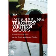 Introducing TeachersÆ Writing Groups: Exploring the theory and practice by Smith; Jenifer, 9781138797420