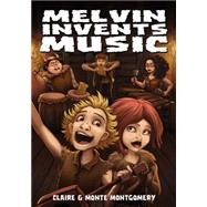 Melvin Invents Music by Montgomery, Claire; Montgomery, Monte, 9781933767420