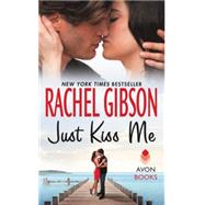 Just Kiss Me by Gibson, Rachel, 9780062247421