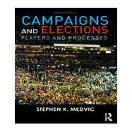 Campaigns and Elections: Players and Processes by Medvic; Stephen K., 9780415537421