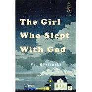 The Girl Who Slept With God by Brelinski, Val, 9780525427421