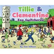 Tillie & Clementine Zoo Switcheroo by Killeen, Dan, 9780989847421