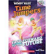 Fast-Forward to the Future!: A Branches Book (Time Jumpers #3) by Mass, Wendy; Vidal, Oriol, 9781338217421