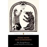 The Turnip Princess and Other Newly Discovered Fairy Tales by Von Schonwerth, Franz Xaver; Eichenseer, Erika; Tartar, Maria, 9780143107422