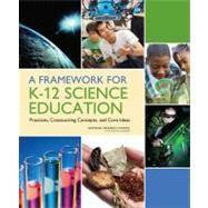 A Framework for K-12 Science Education: Practices, Crosscutting Concepts, and Core Ideas by National Academy of Sciences, 9780309217422