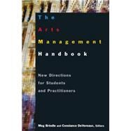 The Arts Management Handbook: New Directions for Students and Practitioners: New Directions for Students and Practitioners by Brindle,Meg, 9780765617422