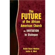 The Future of the African American Church by Watkins, Ralph Basui; West, Justin G.; Callahan, Leslie D.; Handy, Maisha (AFT); McMickle, Marvin A. (CON), 9780817017422