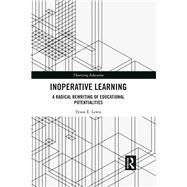 Inoperative Learning: A radical rewriting of educational potentialities by Lewis; Tyson, 9781138227422