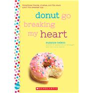 Donut Go Breaking My Heart: A Wish Novel by Nelson, Suzanne, 9781338137422