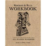 Merchant & Mills Workbook A Collection of Versatile Sewing Patterns for an Elegant All Season Wardrobe by Unknown, 9781909397422