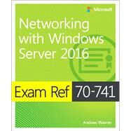 Exam Ref 70-741 Networking with Windows Server 2016 by Warren, Andrew, 9780735697423