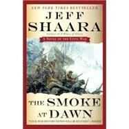 The Smoke at Dawn by Shaara, Jeff, 9780345527424
