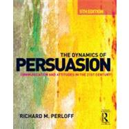 The Dynamics of Persuasion: Communication and Attitudes in the 21st Century by Perloff; Richard M., 9780415507424