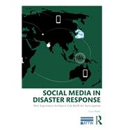 Social Media in Disaster Response: How Experience Architects Can Build for Participation by Potts; Liza, 9780415817424