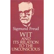 Wit and Its Relation to the Unconscious by Freud, Sigmund, 9780486277424