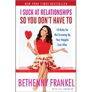 I Suck at Relationships So You Don't Have to by Frankel, Bethenny, 9781451667424