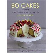 80 Cakes From Around the World by Clark, Claire, 9781472907424