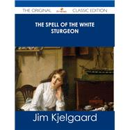 The Spell of the White Sturgeon by Kjelgaard, Jim, 9781486487424